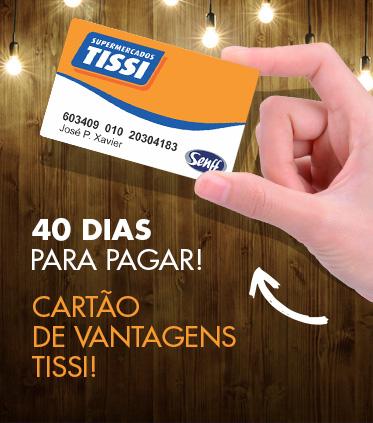 40 dias para pagar! Cartão de vantagens Tissi!